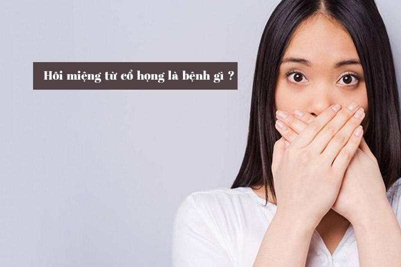 Hôi miệng từ cổ họng là loại bệnh lí gì?